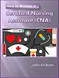 How to Become a Certified Nursing Assistant (CNA)