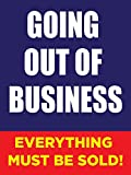 Going Out Of Business Store Business Retail Promotion Signs, 18''x24'', Full Color, 5 Pack