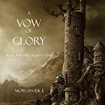 A Vow of Glory: The Sorcerer's Ring, Book 5 | Morgan Rice