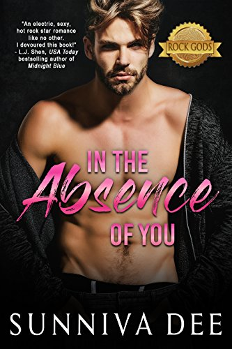 In The Absence of You: (Rock Gods Collection, Standalone #2) by [Dee, Sunniva]