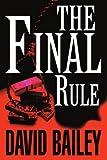 The Final Rule, David Bailey, 0595311199