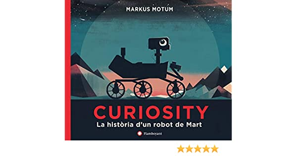 Curiosity. La història dun robot de Mart: Amazon.es: Motum, Markus, Motum, Markus, Llisterri, Anna: Libros