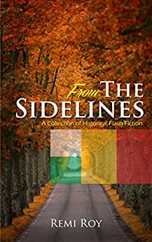 From the Sidelines: A Collection of Historical Flash Fiction (FTS Series Book 1) by [Roy, Remi]