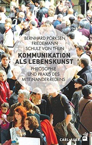 Kommunikation als Lebenskunst: Philosophie und Praxis des Miteinander-Redens