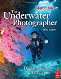 The Underwater Photographer: Digital and Traditional Techniques