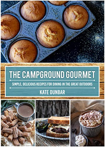 The Campground Gourmet: Simple, Delicious Recipes for Dining in the Great Outdoors by Kate Dunbar