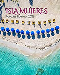 Isla Mujeres Paradise Planner 2019 We have a special love for this little island paradise. It was our home for several years and we understand the place it holds in everyone's hearts! This beautiful Isla Mujeres Daily Planner keeps that islan...