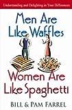 Men Are Like Waffles - Women Are Like Spaghetti, Bill Farrel and Pam Farrel, 0736904867