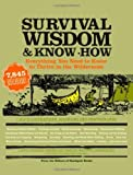 img - for Survival Wisdom & Know How: Everything You Need to Know to Subsist in the Wilderness by The Editors of Stackpole Books (2007) Paperback book / textbook / text book