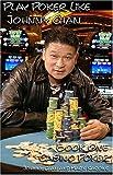 Play Poker Like Johnny Chan, Book One: Casino Poker