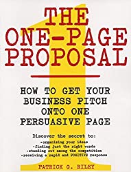 The One-Page Proposal: How to Get Your Business Pitch onto One Persuasive Page by Patrick G. Riley (2002-09-03)