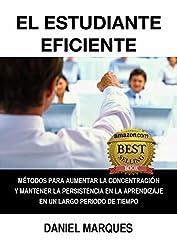 El Estudiante Eficiente: Métodos para Aumentar la Concentración y Mantener la Persistencia en la Aprendizaje en un Largo Periodo de Tiempo (Spanish Edition)
