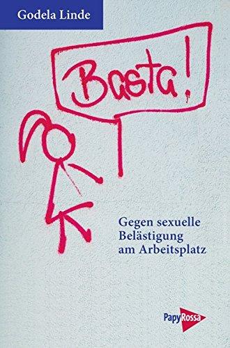 Basta! Gegen sexuelle Belästigung am Arbeitsplatz. Ratgeber und Rechtsberatung (Neue Kleine Bibliothek) Taschenbuch – 17. September 2015 Godela Linde PapyRossa Verlag 3894385901 Deutschland