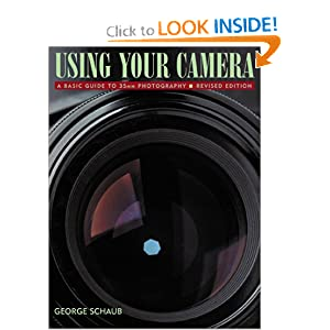 Using Your Camera, A Basic Guide to 35mm Photography Revised and Enlarged Edition George Schaub