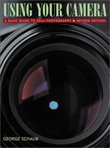 Using Your Camera, A Basic Guide to 35mm Photography Revised and Enlarged Edition