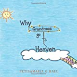 Why Grandmas Go to Heaven, Petisamaria G. Hall, 1449049621