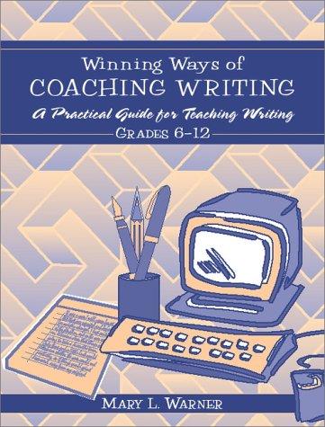 Winning Ways of Coaching Writing: A Practical Guide to Teaching Writing Grades 6-12