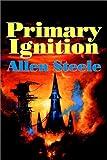 Primary Ignition, Allen M. Steele, 1587153483