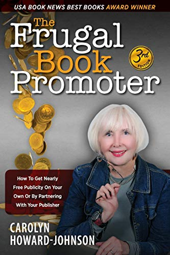 Book: The Frugal Book Promoter - 3rd Edition - How to get nearly free publicity on your own or by partnering with your publisher by Carolyn Howard-Johnson
