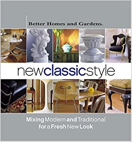 Classic Style New Look New Classic Style: Mixing Modern and Traditional for a Fresh New Look (Better Homes & Gardens): Better Homes and Gardens Books, Vicki Ingham: 0014005214034: ...
