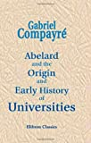 Abelard and the Origin and Early History of Universities, Compayré, Gabriel, 1402162073