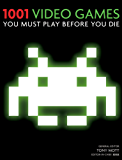 1001 Video Games You Must Play Before You Die: You Must Play Before You Die