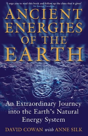 Ancient Energies of the Earth: An Extraordinary Journey into the Earth's Natural Energy System