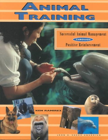 Animal Training: Successful Animal Management Through Positive Reinforcement Animal Training