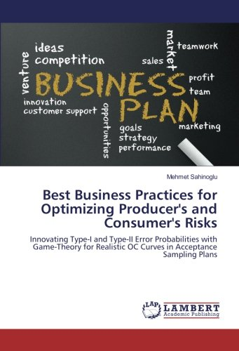 Best Business Practices for Optimizing Producer's and Consumer's Risks: Innovating Type-I and Type-II Error Probabilities with Game-Theory for Realistic OC Curves in Acceptance Sampling Plans PDF