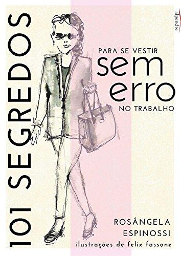 101 segredos para se vestir sem erro no trabalho: Rosângela Espinossi (Portuguese Edition)