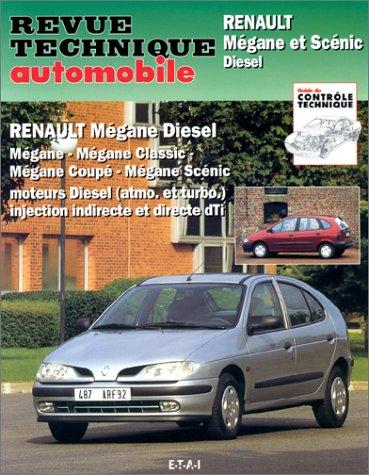 Revue technique automoblie : Renault Mégane et Scenic Diesel. Mégane, Mégane Classic, Mégane coupé, Mégane Scénic, moteurs Diesel (atmo. et turbo), ...