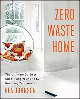 Amazon Com Zero Waste Home The Ultimate Guide To Simplifying Your