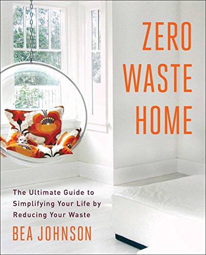 Zero Waste Home: The Ultimate Guide to Simplifying Your Life by Reducing Your Waste ()