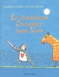 Le mystérieux Chevalier sans Nom par Cornelia Funke