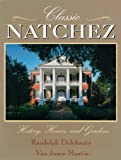 img - for Classic Natchez: History, Homes, and Gardens book / textbook / text book