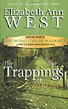 The Trappings of Marriage: A Pride and Prejudice Novel Variation (The Moralities of Marriage) (Volume 4)