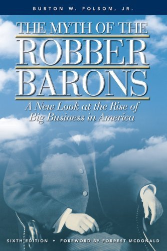 The Myth of the Robber Barons: A New Look at the Rise of Big Business in America by Burton W. Folsom - Shopping Folsom