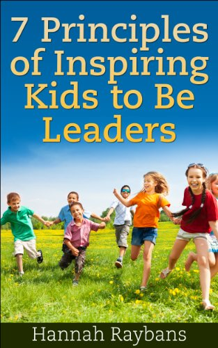 Kids Book: 7 Principles of Inspiring Kids to Be Leaders:
