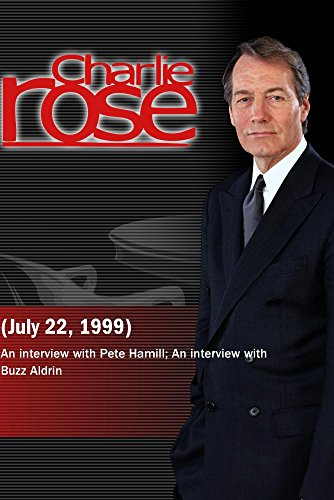 Charlie Rose with Pete Hamill; Buzz Aldrin (July 22, 1999) by