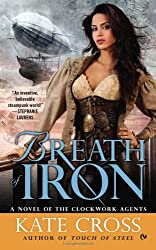 Breath of Iron : A Novel of the Clockwork Agents (Clockwork Agents Novels)