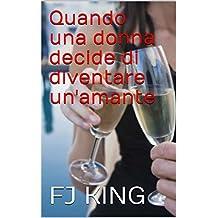Quando una donna decide di diventare un'amante (Italian Edition)