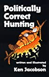 img - for Politically Correct Hunting book / textbook / text book