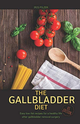 The Gallbladder Diet (US Edition): Easy, low-fat recipes for a healthy life after gallbladder removal surgery