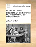Poems on Several Occasions by the Reverend Mr John Pomfret The, John Pomfret, 1140795929