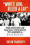 """""""White Girl Bleed a Lot"""" (5th Edition): The return of racial violence and how the media ignore it."""