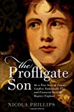 img - for The Profligate Son: Or, a True Story of Family Conflict, Fashionable Vice, and Financial Ruin in Regency Britain book / textbook / text book