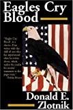 Eagles Cry Blood, Donald E. Zlotnik, 0759227489