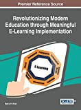 Revolutionizing Modern Education through Meaningful E-Learning Implementation (Advances in Educational Technologies and Instructional Design)