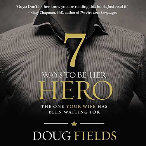 7 Ways to Be Her Hero: The One Your Wife Has Been Waiting For Audiobook [Free Download by Trial] thumbnail