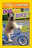 National Geographic Kids Chapters: Dog on a Bike: And More True Stories of Amazing Animal Talents! (NGK Chapters)